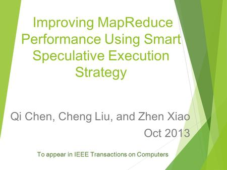 Improving MapReduce Performance Using Smart Speculative Execution Strategy Qi Chen, Cheng Liu, and Zhen Xiao Oct 2013 To appear in IEEE Transactions on.