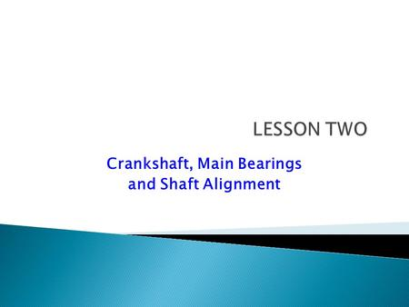 Crankshaft, Main Bearings and Shaft Alignment.