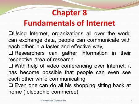 Chapter 8 Fundamentals of Internet  Using Internet, organizations all over the world can exchange data, people can communicate with each other in a faster.