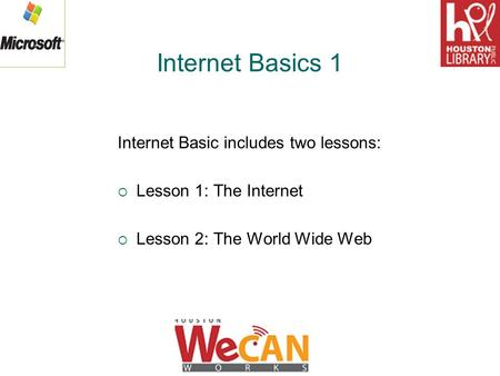 Internet Basics 1 Internet Basic includes two lessons:  Lesson 1: The Internet  Lesson 2: The World Wide Web.