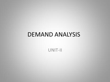 DEMAND ANALYSIS UNIT-II. The Basic Decision-Making Units A firm is an organization that transforms resources (inputs) into products (outputs). Firms are.