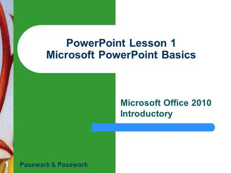 1 PowerPoint Lesson 1 Microsoft PowerPoint Basics Microsoft Office 2010 Introductory Pasewark & Pasewark.