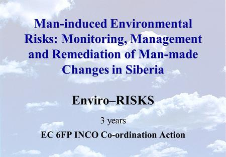 Man-induced Environmental Risks: Monitoring, Management and Remediation of Man-made Changes in Siberia Man-induced Environmental Risks: Monitoring, Management.
