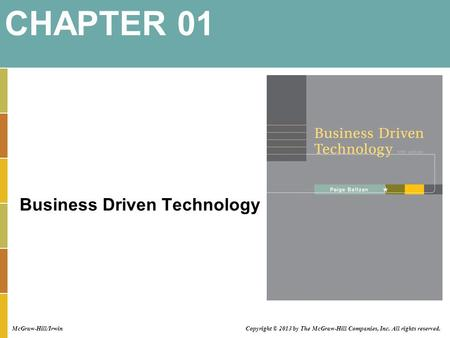 Business Driven Technology CHAPTER 01 McGraw-Hill/Irwin Copyright © 2013 by The McGraw-Hill Companies, Inc. All rights reserved.