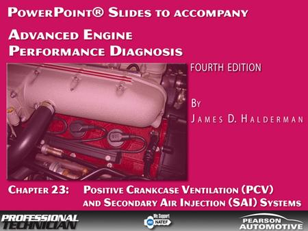 Advanced Engine Performance Diagnosis, 4/e By James D. Halderman © 2009 Pearson Higher Education, Inc. Pearson Prentice Hall - Upper Saddle River, NJ.