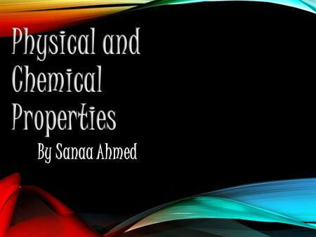By Sanaa Ahmed. Main Idea Physical and chemical properties are characteristics to describe, identify, and classify matter Matter is anything that has.
