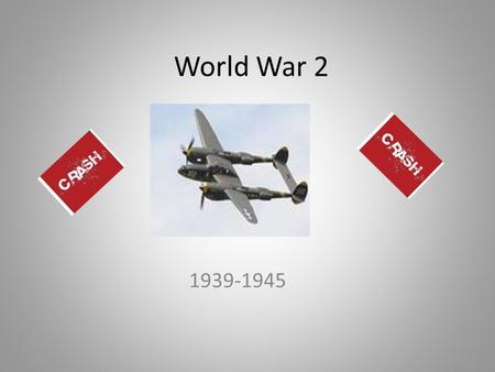 World War 2 1939-1945. When and why did it begin? World War Two in Europe began in1939, when the Prime Minister of Britain, Neville Chamberlain, declared.