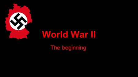 World War II The beginning. Dictators ●leader who gains complete control <strong>of</strong> a country's government o Adolf Hitler - Germany o Benito Mussolini- Italy.