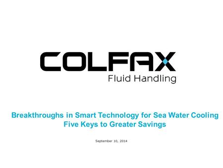 Prepared by September 10, 2014 Breakthroughs in Smart Technology for Sea Water Cooling Five Keys to Greater Savings.