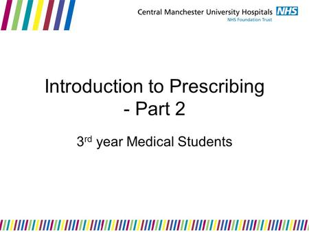 Introduction to Prescribing - Part 2 3 rd year Medical Students.