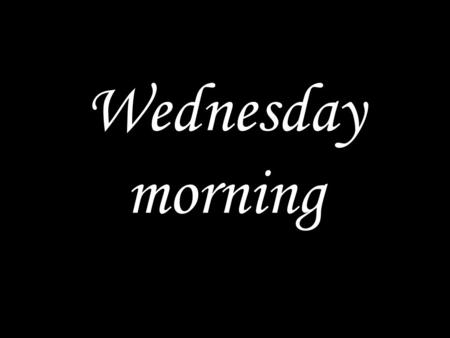 Wednesday morning. WE COME TO GOD IN PRAYER This is the day the Lord has made; let us rejoice and be glad in it. Glory to the Father and the Son and the.
