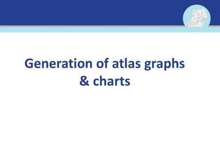 Generation of atlas graphs & charts. Objective The major objective this training session is to equip participants with the knowledge and skills of creating.