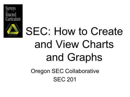 SEC: How to Create and View Charts and Graphs Oregon SEC Collaborative SEC 201.