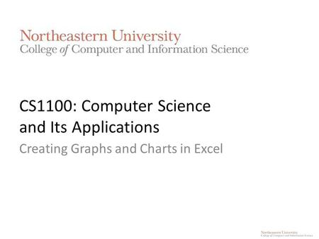 CS1100: Computer Science and Its Applications Creating Graphs and Charts in Excel.