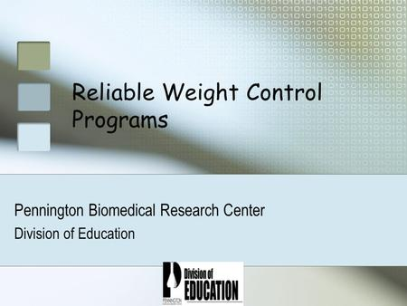 Reliable Weight Control Programs Pennington Biomedical Research Center Division of Education.