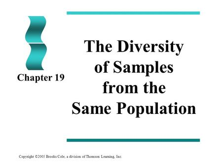 Copyright ©2005 Brooks/Cole, a division of Thomson Learning, Inc. The Diversity of Samples from the Same Population Chapter 19.