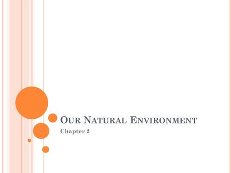 O UR N ATURAL E NVIRONMENT Chapter 2. O UR N ATURAL E NVIRONMENT Region : an area that shares common features that makes it different from other areas.