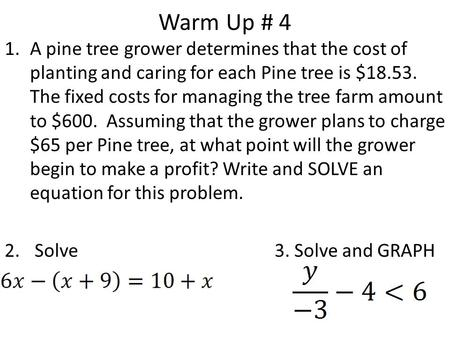 Warm Up # 4 A pine tree grower determines that the cost of planting and caring for each Pine tree is $18.53. The fixed costs for managing the tree farm.
