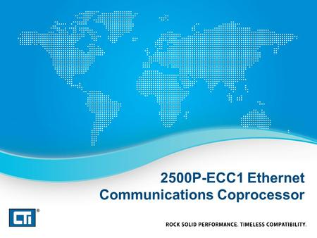 2500P-ECC1 Ethernet Communications Coprocessor. 2500P-ECC1 Works with existing 2500 Series ® Processors and future models (not with 545/555 CPUs) Provides.