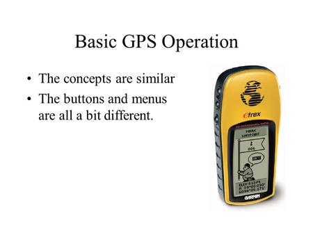 Basic GPS Operation The concepts are similar