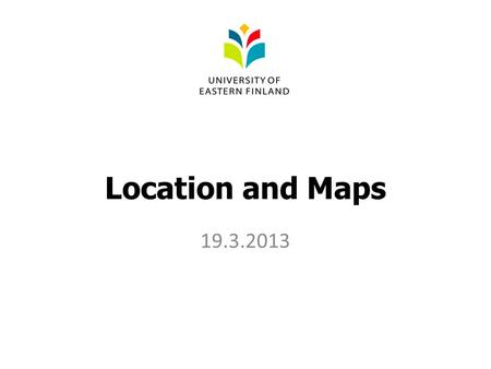 Location and Maps 19.3.2013. Content Getting Location Getting Google Map In application Test on Emulator/Device.