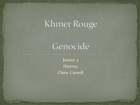 Junior 3 History Chris Carroll. All students: Will be able to define GENOCIDE Will know the 8 stages of genocide. Some Students: Will be able to explain.
