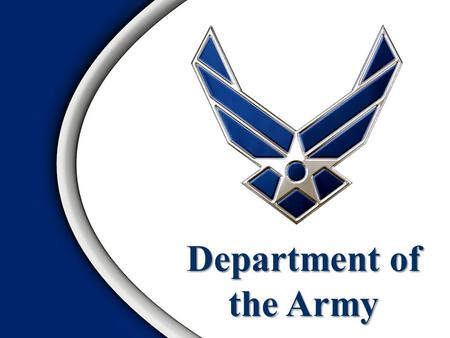 Department of the Army. Overview Role of the Army Organization of the Army The Army Modular Force.