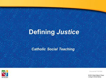 Defining Justice Catholic Social Teaching Document #: TX001966.