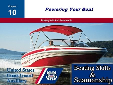 Boating Skills And Seamanship Copyright 2014 - Coast Guard Auxiliary Association, Inc. 14th ed. 1 Powering Your Boat Chapter 10 Copyright 2014 - Coast.