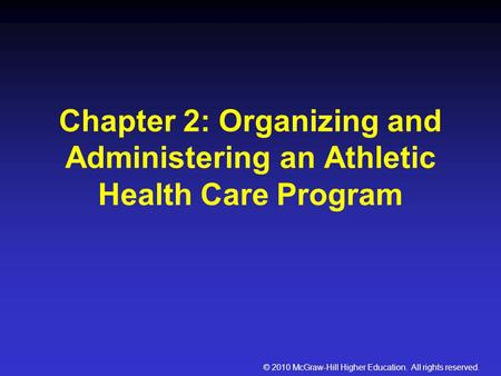 © 2010 McGraw-Hill Higher Education. All rights reserved. Chapter 2: Organizing and Administering an Athletic Health Care Program.