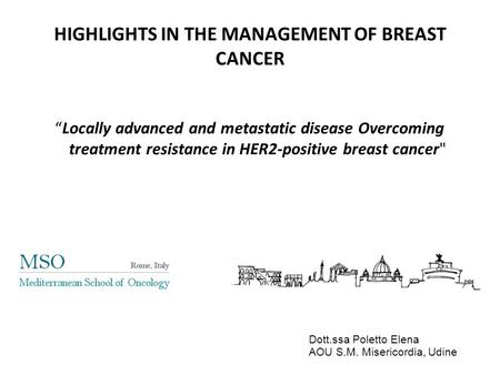 "HIGHLIGHTS IN THE MANAGEMENT OF BREAST CANCER ""Locally advanced and metastatic disease Overcoming treatment resistance in HER2-positive breast cancer"