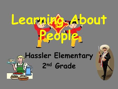 Learning About People Hassler Elementary 2 nd Grade.