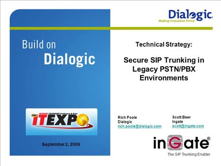 Technical Strategy: Secure SIP Trunking in Legacy PSTN/PBX Environments Rich Poole Dialogic The SIP Trunking Enabler Scott Beer.