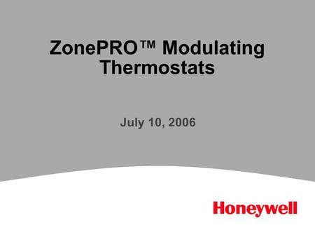 ZonePRO™ Modulating Thermostats July 10, 2006. 2 Introduction Honeywell now offers an easy-to-use thermostat ideal for analog and floating control jobs.