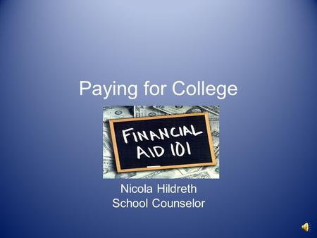 Paying for College Nicola Hildreth School Counselor.