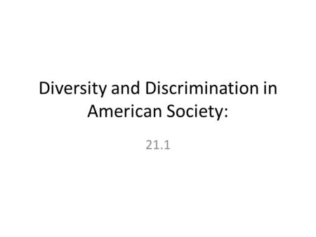 Diversity and Discrimination in American Society: