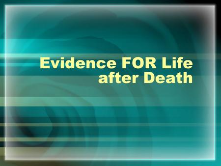 Evidence FOR Life after Death. 1. Ancient beliefs Archaeologists - 150,000 years ago – Neanderthal man – practice of ritual burial – believed in spirit.