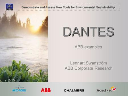 Demonstrate and Assess New Tools for Environmental Sustainability DANTES Lennart Swanström ABB Corporate Research ABB examples.