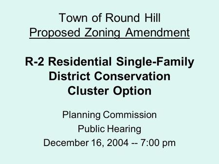 Town of Round Hill Proposed Zoning Amendment R-2 Residential Single-Family District Conservation Cluster Option Planning Commission Public Hearing December.