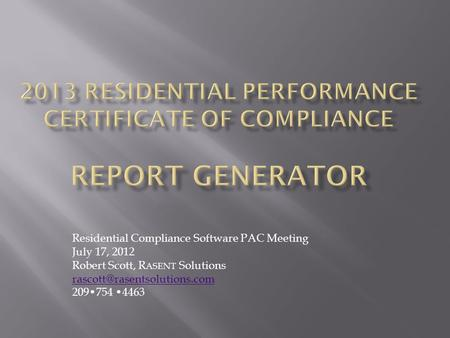Residential Compliance Software PAC Meeting July 17, 2012 Robert Scott, R ASENT Solutions 209754 4463.