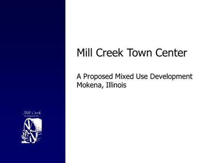 Mill Creek Town Center A Proposed Mixed Use Development Mokena, Illinois.