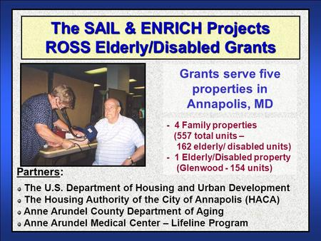 The SAIL & ENRICH Projects ROSS Elderly/Disabled Grants Grants serve five properties in Annapolis, MD The U.S. Department of Housing and Urban Development.