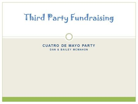 CUATRO DE MAYO PARTY DAN & BAILEY MCMAHON Third Party Fundraising.