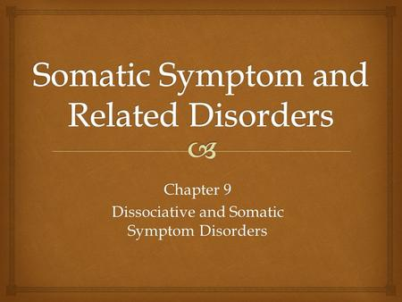 Chapter 9 Dissociative and Somatic Symptom Disorders.