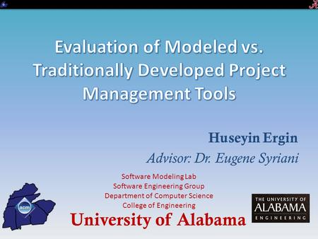 Huseyin Ergin Advisor: Dr. Eugene Syriani University of Alabama Software Modeling Lab Software Engineering Group Department of Computer Science College.