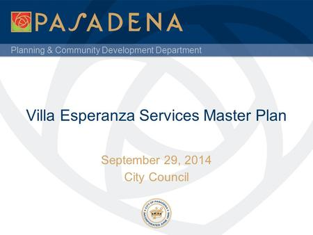 Planning & Community Development Department Villa Esperanza Services Master Plan September 29, 2014 City Council.