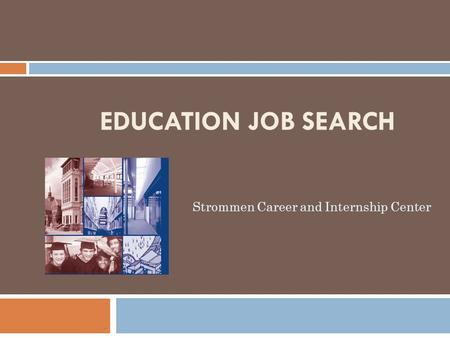 EDUCATION JOB SEARCH Strommen Career and Internship Center.