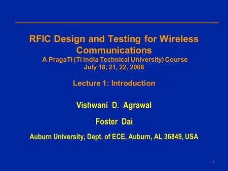 RFIC Design and Testing for Wireless Communications A PragaTI (TI India Technical University) Course July 18, 21, 22, 2008 Lecture 1: Introduction Vishwani.