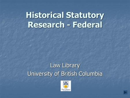 Historical Statutory Research - Federal Law Library University of British Columbia.
