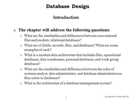 Copyright Irwin/McGraw-Hill 1998 1 Database Design Introduction  The chapter will address the following questions:  What are the similarities and differences.